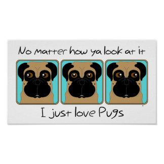 No matter how ya look at it I just love Pugs Poster