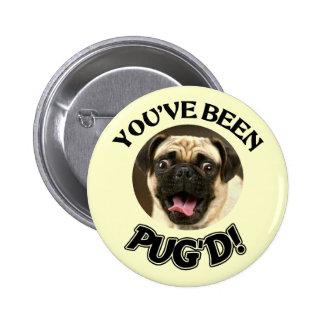 YOU'VE BEEN PUG'D! - FUNNY PUG DOG BUTTON